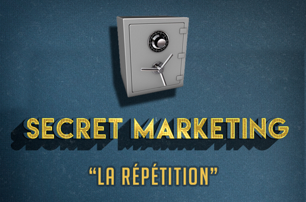 Secret marketing : la répétition de votre publicité